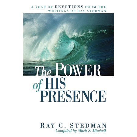 The Power of His Presence : A Year of Devotions from the Writings of Ray