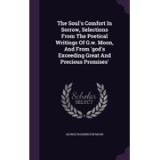 The Soul's Comfort in Sorrow, Selections from the Poetical Writings of G.W. Moon, and from 'God's Exceeding Great and Precious Promises'
