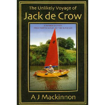 The Unlikely Voyage of Jack de Crow : A Mirror Odyssey from North Wales to the Black (Black Crowes Girl From A Pawn Shop)