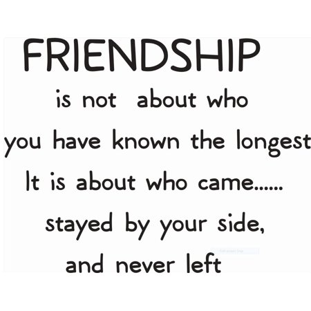Halloween Friendship Quotes (Friendship Isnt About Who You Known The Longest Its About Who Came Stayed By Your Side & Never Left Quote Custom Wall Decal Vinyl Sticker 10 Inches X 10)