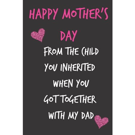 Happy Mothers Day, from the Child You Inherited When You Got: Mother's Day Notebook - Funny, Cheeky Birthday Joke Journal for Mum (Mom), Sarcastic (Wedding Anniversary Gifts From Children To Parents)