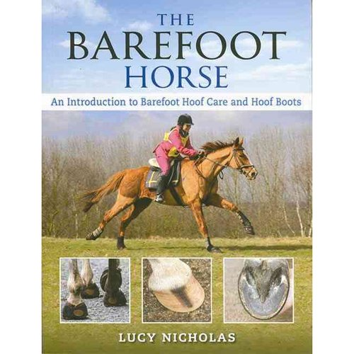 The Barefoot Horse: An Introduction to Barefoot Hoof Care and Hoof Boots
