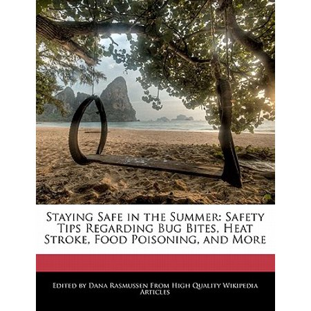 Staying Safe in the Summer : Safety Tips Regarding Bug Bites, Heat Stroke,  Food Poisoning, and More