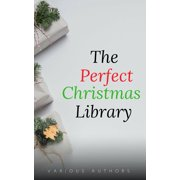 The Perfect Christmas Library: A Christmas Carol, The Cricket on the Hearth, A Christmas Sermon, Twelfth Night...and Many More (200 Stories) - eBook