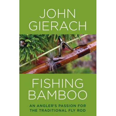 Fishing Bamboo : An Angler's Passion for the Traditional Fly (Best Bamboo Fly Rod Makers)