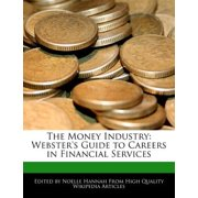 The Money Industry : Webster's Guide to Careers in Financial Services