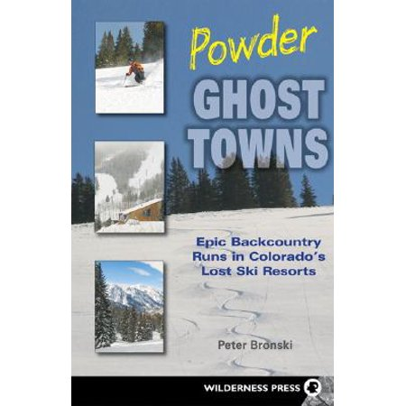 Powder Ghost Towns : Epic Backcountry Runs in Colorado's Lost Ski