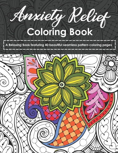 Anxiety Relief Coloring Book : A Relaxing Book Featuring 40 Beautiful  Seamless Pattern Coloring Pages (Paperback) - Walmart.com - Walmart.com