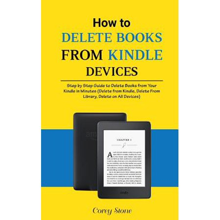 How to Delete Books from Kindle Devices : Step by Step Guide to Delete Books from Your Kindle in Minutes (Delete from Kindle, Delete from Library, Delete on All Devices) (Delete Book Off Kindle)