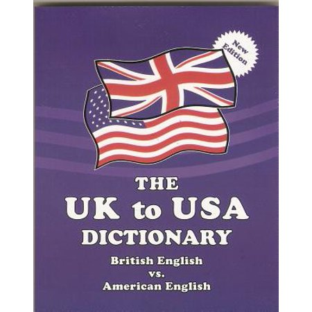 The UK to USA Dictionary : British English vs. American