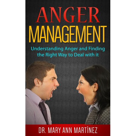 Anger Management: Understanding Anger and Finding the Right Way to Deal with it - (Best Way To Deal With Opiate Withdrawal)