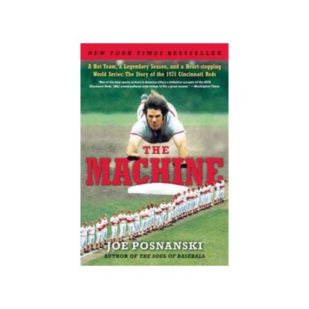 The Machine  A Hot Team  A Legendary Season  And A Heart Stopping World Series  The Story Of The 1975 Cincinnati Reds