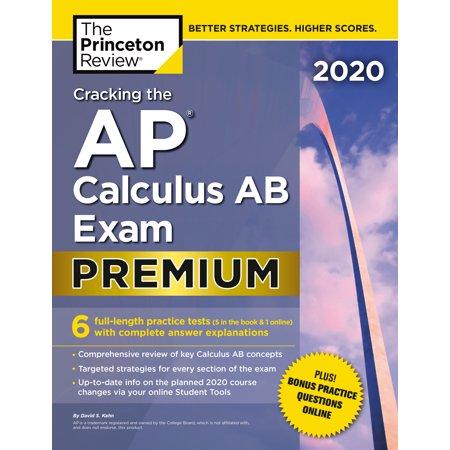 Cracking the AP Calculus AB Exam 2020, Premium Edition : 6 Practice Tests + Complete Content