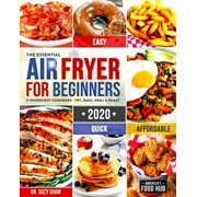 The Essential Air Fryer Cookbook for Beginners #2020 : 5-Ingredient Affordable, Quick & Easy Budget Friendly Recipes - Fry, Bake, Grill & Roast Most Wanted Family Meals (Paperback)