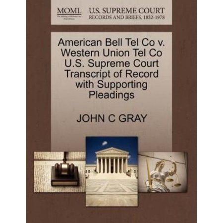 American Bell Tel Co V  Western Union Tel Co U S  Supreme Court Transcript Of Record With Supporting Pleadings