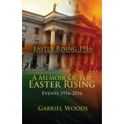 Easter Rising 1916 a Family Answers the Call for Ireland`s Freedom : A Memoir of the Easter Rising Events 1916 - 2016