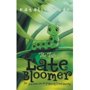 The Tale of the Late Bloomer : An Adventure in Polliwog Pond Story