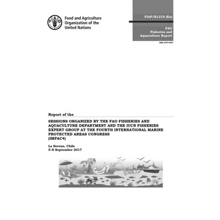 Report of the Sessions Organized by the Fao Fisheries and Aquaculture Department and the Iucn Fisheries Expert Group at the Fourth International Marine Protected Areas Congress (Impac4) : La Serena, Chile 5-8 September 2017 - Group Vbs 2017