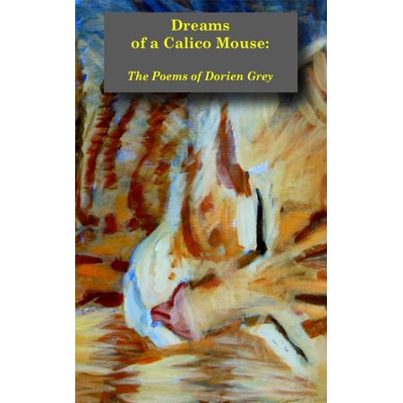 Calico Mouse (Dreams of a Calico Mouse: the Poems of Dorien Grey -)