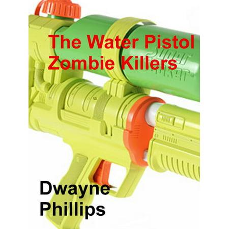 The Water Pistol Zombie Killers - - Shooting Water