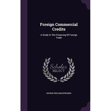Foreign Commercial Credits  A Study In The Financing Of Foreign Trade
