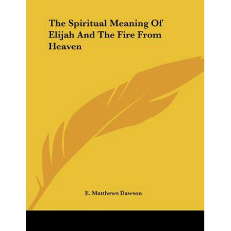 The Spiritual Meaning of Elijah and the Fire from
