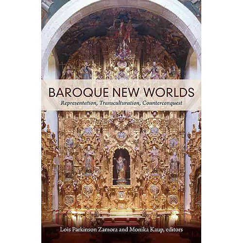Baroque New Worlds: Representation, Transculturation, Counterconquest