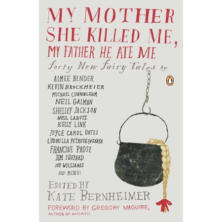 My Mother She Killed Me, My Father He Ate Me : Forty New Fairy Tales for $<!---->