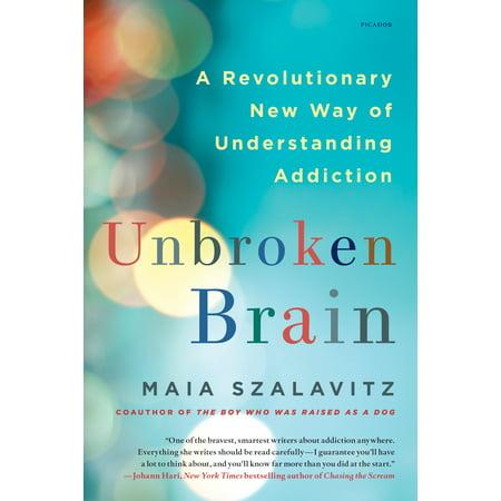 Unbroken Brain : A Revolutionary New Way of Understanding