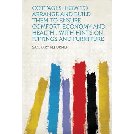 Comfort Fitting (Cottages, How to Arrange and Build Them to Ensure Comfort, Economy and Health : With Hints on Fittings and Furniture)