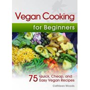Vegan Cooking for Beginners: 75 Quick, Cheap, and Easy Vegan Recipes - eBook