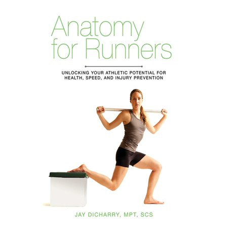 Anatomy for Runners : Unlocking Your Athletic Potential for Health, Speed, and Injury (Potential Health Hazards Of Genetically Engineered Foods)