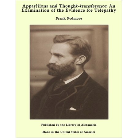 Apparitions and Thought-transference: An Examination of the Evidence for Telepathy - (Identification Of Evidence Examination Of Questionable Documents)