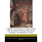 A Brief History of the Study of Alchemy from Nicolas Flamel to Ramon Llull (Paperback)