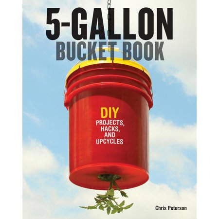 5-Gallon Bucket Book : DIY Projects, Hacks, and Upcycles (Paperback)