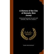 A History of the City of Newark, New Jersey : Embracing Practically Two and a Half Centuries, 1666-1913, Volume 2