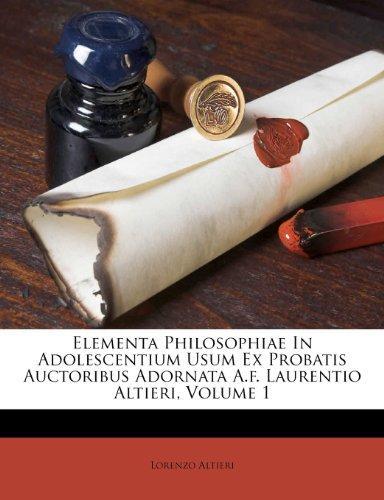 Elementa Philosophiae in Adolescentium Usum Ex Probatis Auctoribus Adornata A.F. Laurentio... by