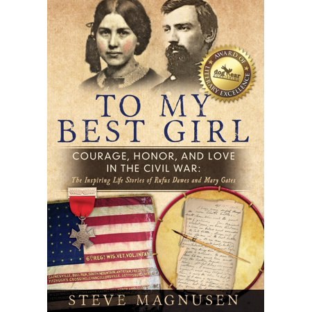 To My Best Girl : Courage, Honor, and Love in the Civil War: The Inspiring Life Stories of Rufus Dawes and Mary