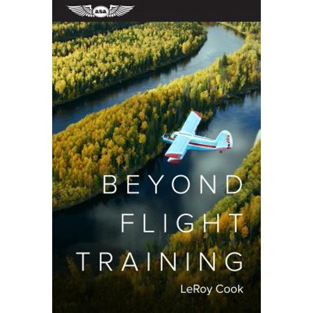 Beyond Flight Training : Adventures and Opportunities for the Newly Certificated Pilot