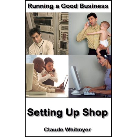 Running a Good Business, Book 5: Setting Up Shop - (Setting Up A Woodworking Shop In A Garage)
