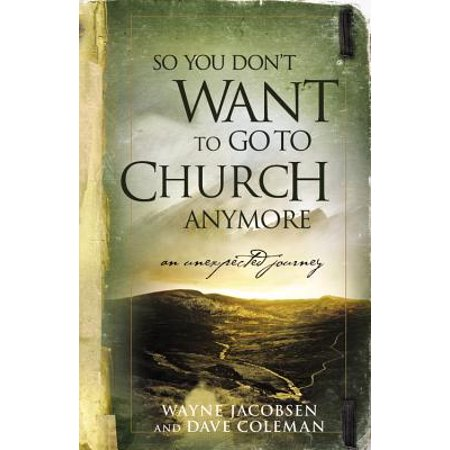 So You Don't Want to Go to Church Anymore : An Unexpected