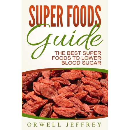 Super Foods Guide: The Best Super Foods To Lower Blood Sugar - (Best Cinnamon To Lower Blood Sugar)