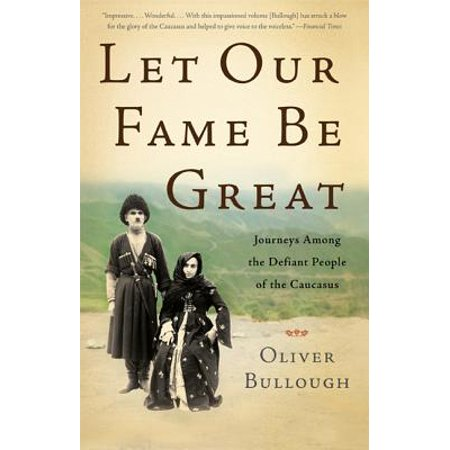 Let Our Fame Be Great : Journeys Among the Defiant People of the Caucasus ()