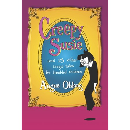 Creepy Susie : and 13 other tragic tales for troubled children. - Creepy Drawings For Halloween