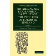 Cambridge Library Collection - Botany and Horticulture: Historical and Biographical Sketches of the Progress of Botany in England: From Its Origin to the Introduction of the Linnaean System (Paperback
