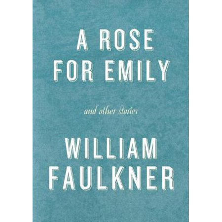 A Rose for Emily and Other Stories - eBook (A Rose For Emily Poem By William Faulkner)