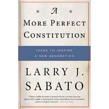 A More Perfect Constitution : Why the Constitution Must Be Revised: Ideas to Inspire a New