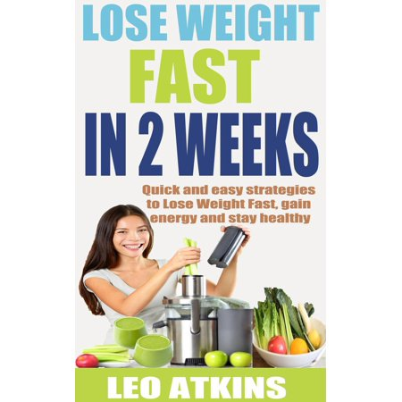 How to lose weight fast in 2 weeks: Quick and easy strategies to Lose  Weight Fast, gain energy and stay healthy - eBook