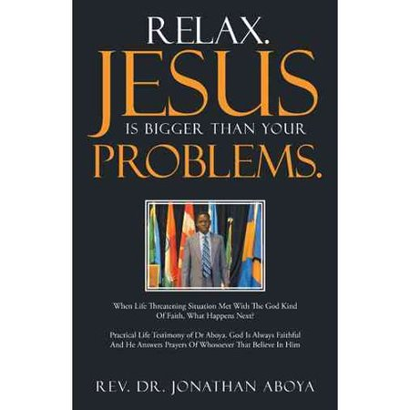Relax  Jesus Is Bigger Than Your Problems   When Life Threatening Situation Met With The God Kind Of Faith  What Happens Next