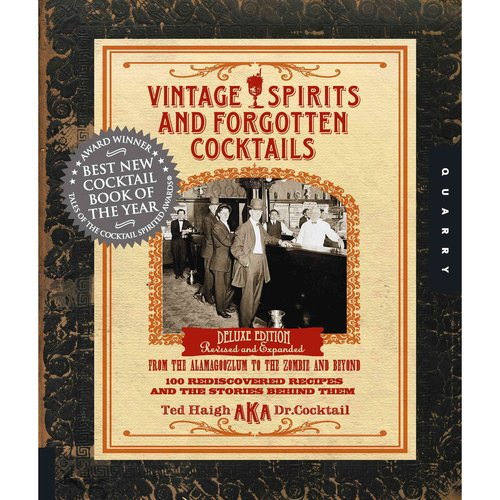 Vintage Spirits and Forgotten Cocktails: 100 Rediscovered Recipes and the Stories Behind Them